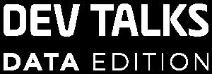 Dev Talks Data Edition